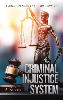 The Criminal Injustice System : A True Story, Paperback / softback Book