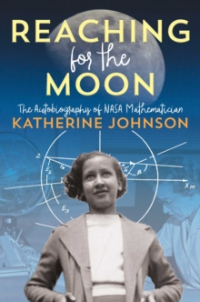 Reaching for the Moon : The Autobiography of NASA Mathematician Katherine Johnson, Hardback Book