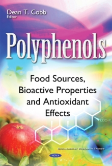 Polyphenols : Food Sources, Bioactive Properties & Antioxidant Effects, Paperback / softback Book