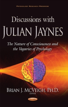Discussions with Julian Jaynes : The Nature of Consciousness & the Vagaries of Psychology, Hardback Book