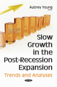 Slow Growth in the Post-Recession Expansion : Trends & Analyses, Paperback Book