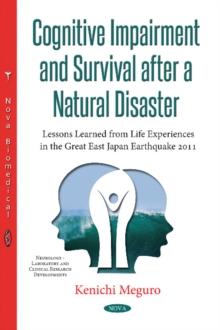 Cognitive Impairment & Survival After a Natural Disaster : Lessons Learned from Life Experiences in the Great East Japan Earthquake of 2011, Paperback / softback Book