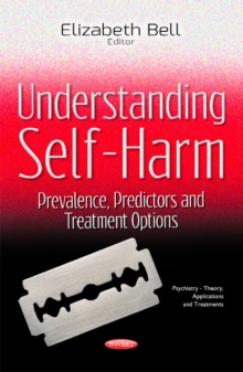 Understanding Self-Harm : Prevalence, Predictors & Treatment Options, Paperback / softback Book