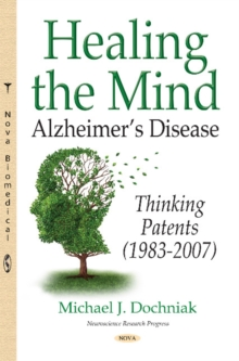 Healing the Mind : Alzheimers Disease -- Thinking Patents (1983-2007), Hardback Book