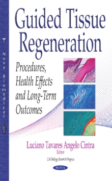Guided Tissue Regeneration : Procedures, Health Effects & Long-Term Outcomes, Hardback Book