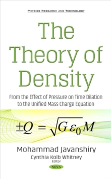 The Theory of Density : From the Effect of Pressure on Time Dilation to the Unified Mass-Charge Equation, Hardback Book