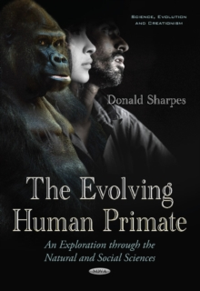 Evolving Human Primate : An Exploration Through the Natural & Social Sciences, Paperback / softback Book