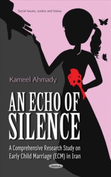 Echo of Silence : A Comprehensive Research Study on Early Child Marriage (ECM) in Iran, Hardback Book