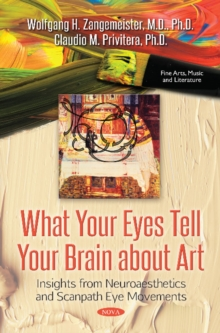What Your Eyes Tell Your Brain About Art : Insights from Neuroaesthetics & Scanpath Eye Movements, Paperback / softback Book