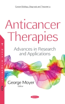 Anticancer Therapies : Advances in Research & Applications, Hardback Book