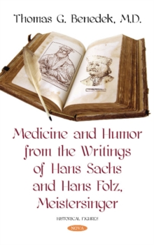 Medicine and Humor from the Writings of Hans Sachs and  Hans Folz, Meistersinger, Hardback Book