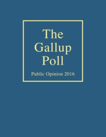 The Gallup Poll : Public Opinion 2016, Hardback Book