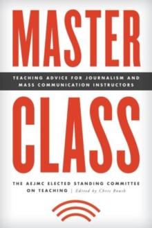 Master Class : Teaching Advice for Journalism and Mass Communication Instructors, Hardback Book