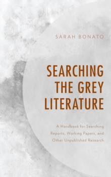 Searching the Grey Literature : A Handbook for Searching Reports, Working Papers, and Other Unpublished Research, Hardback Book