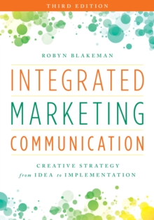 Integrated Marketing Communication : Creative Strategy from Idea to Implementation, Paperback / softback Book