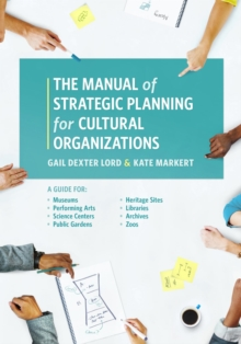 The Manual of Strategic Planning for Cultural Organizations : A Guide for Museums, Performing Arts, Science Centers, Public Gardens, Heritage Sites, Libraries, Archives and Zoos, EPUB eBook