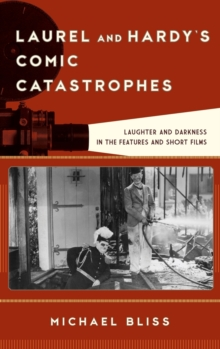Laurel and Hardy's Comic Catastrophes : Laughter and Darkness in the Features and Short Films, Hardback Book