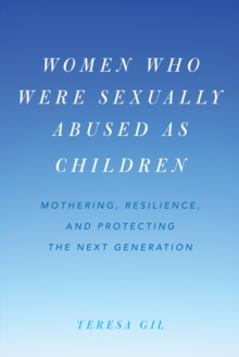 Women Who Were Sexually Abused as Children : Mothering, Resilience, and Protecting the Next Generation, Hardback Book