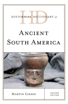 Historical Dictionary of Ancient South America, Hardback Book