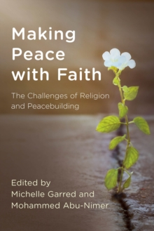 Making Peace with Faith : The Challenges of Religion and Peacebuilding, Hardback Book