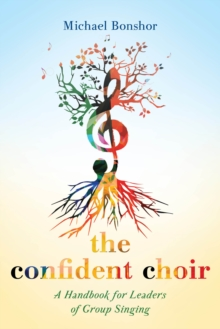 The Confident Choir : A Handbook for Leaders of Group Singing, Paperback / softback Book