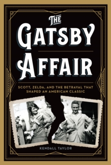 The Gatsby Affair : Scott, Zelda, and the Betrayal that Shaped an American Classic, Hardback Book