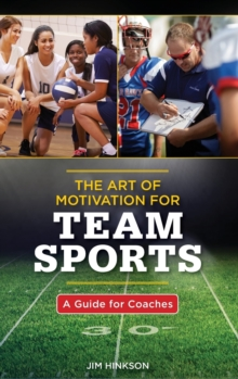 The Art of Motivation for Team Sports : A Guide for Coaches, Hardback Book