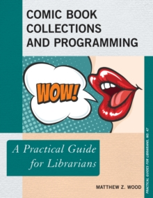 Comic Book Collections and Programming : A Practical Guide for Librarians, Paperback / softback Book