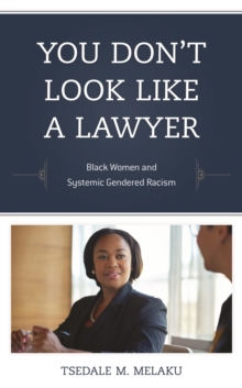 You Don't Look Like a Lawyer : Black Women and Systemic Gendered Racism, EPUB eBook