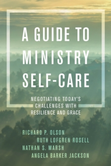 A Guide to Ministry Self-Care : Negotiating Today's Challenges with Resilience and Grace, Paperback / softback Book