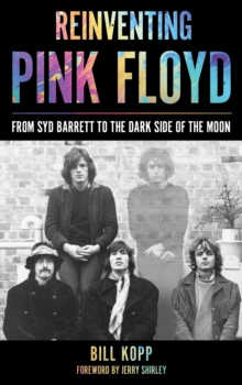 Reinventing Pink Floyd : From Syd Barrett to the Dark Side of the Moon, Hardback Book