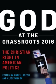 God at the Grassroots 2016 : The Christian Right in American Politics, Hardback Book