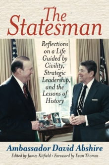 The Statesman : Reflections on a Life Guided by Civility, Strategic Leadership, and the Lessons of History, Hardback Book