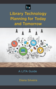 Library Technology Planning for Today and Tomorrow : A LITA Guide, Paperback / softback Book
