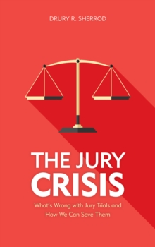 The Jury Crisis : What's Wrong with Jury Trials and How We Can Save Them, Hardback Book
