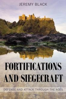 Fortifications and Siegecraft : Defense and Attack through the Ages, Hardback Book