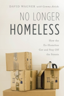 No Longer Homeless : How the Ex-Homeless Get and Stay Off the Streets, Hardback Book