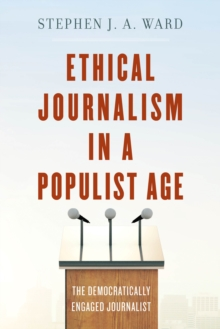 Ethical Journalism in a Populist Age : The Democratically Engaged Journalist, Hardback Book