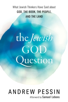 The Jewish God Question : What Jewish Thinkers Have Said about God, the Book, the People, and the Land, Hardback Book