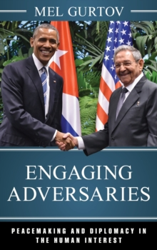 Engaging Adversaries : Peacemaking and Diplomacy in the Human Interest, Paperback / softback Book