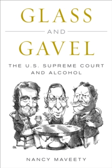 Glass and Gavel : The U.S. Supreme Court and Alcohol, Hardback Book