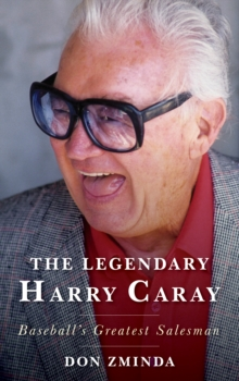 The Legendary Harry Caray : Baseball's Greatest Salesman, Hardback Book
