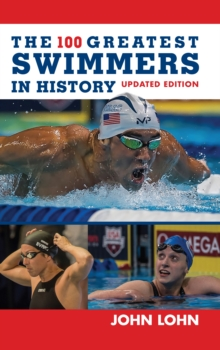 The 100 Greatest Swimmers in History, Hardback Book