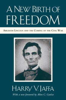 A New Birth of Freedom : Abraham Lincoln and the Coming of the Civil War (with New Foreword), Paperback / softback Book