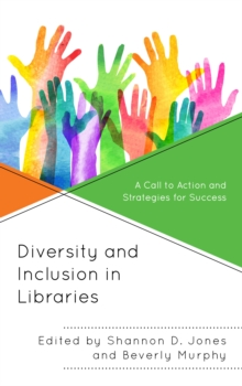 Diversity and Inclusion in Libraries : A Call to Action and Strategies for Success, Hardback Book