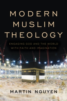 Modern Muslim Theology : Engaging God and the World with Faith and Imagination, Paperback / softback Book