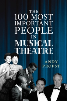 The 100 Most Important People in Musical Theatre, Hardback Book