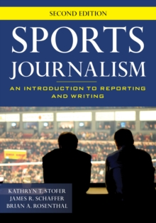 Sports Journalism : An Introduction to Reporting and Writing, Hardback Book