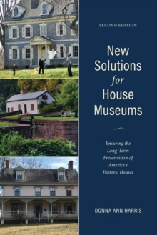 New Solutions for House Museums : Ensuring the Long-Term Preservation of America's Historic Houses, Hardback Book