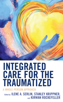 Integrated Care for the Traumatized : A Whole-Person Approach, Hardback Book